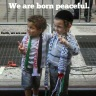 We are born peacefull